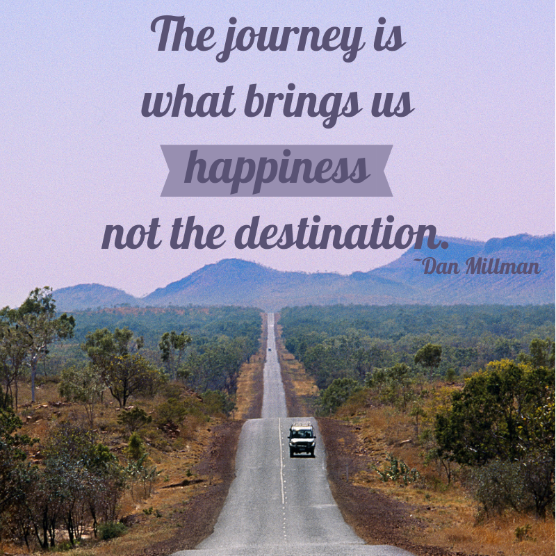 Creating happiness is about enjoying the journey.